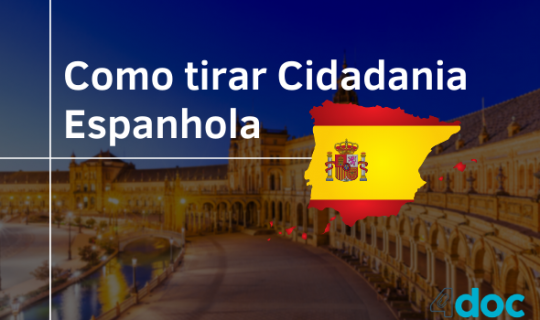 Como tirar Cidadania Espanhola – tire suas dúvidas
