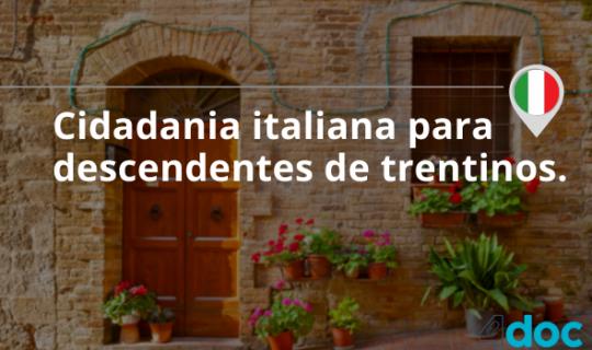 Cidadania italiana para descendentes de trentinos. Como funciona?