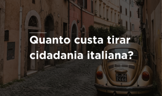 Quanto custa tirar cidadania italiana?